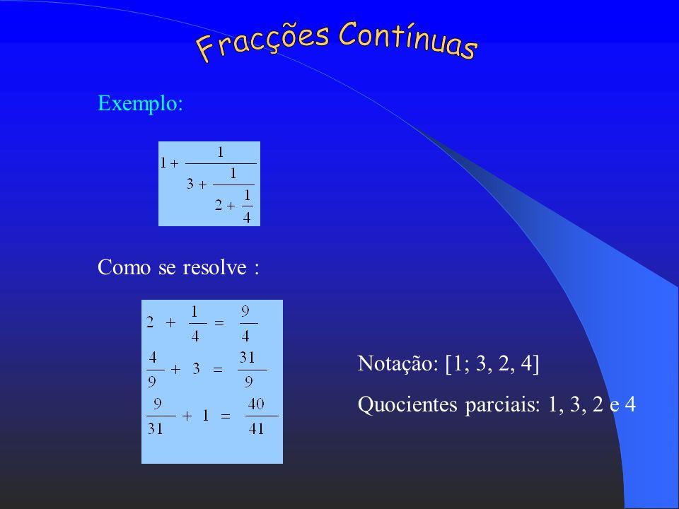 Fracções Contínuas Exemplo: Como se resolve : Notação: [1; 3, 2, 4]